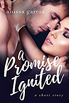 A Promise Ignited: A Short Story by [Garcia, Anissa]
