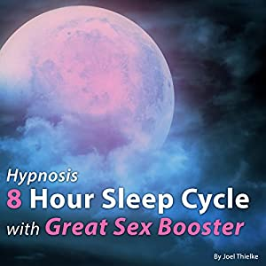 Hypnosis 8 Hour Sleep Cycle with Great Sex Booster Speech