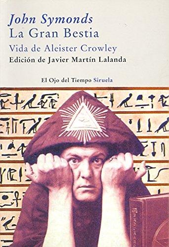 La gran bestia. Vida de A. Crowley (El Ojo Del Tiempo) (Spanish Edition) (El Ojo Del Tiempo / the Eye of Time) [John Symonds] (Tapa Blanda)