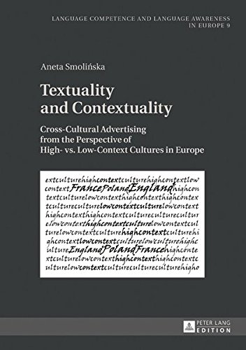 Textuality and Contextuality: Cross-Cultural Advertising from the Perspective of High- vs. Low-Context Cultures in Europe (Sprachkönnen und ... Competence and Language Awareness in Europe) by Peter Lang GmbH, Internationaler Verlag der Wissenschaften