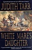 White Mare's Daughter, Judith Tarr, 0312861125
