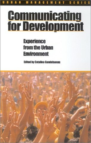 Communicating for Development: Experience in the Urban Environment (Urban Management Series)
