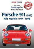 Praxisratgeber Klassikerkauf: Porsche 911 (993). Alle Modelle 1994-1998
