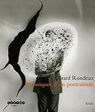 Chroniques d'un portraitiste. Gérard Rondeau, 1986-2006 par Gérard Rondeau