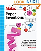#10: Make: Paper Inventions: Machines that Move, Drawings that Light Up, and Wearables and Structures You Can Cut, Fold, and Roll