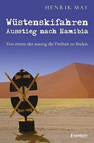 Wüstenskifahren - Ausstieg nach Namibia: Von einem, der auszog, die Freiheit zu finden.