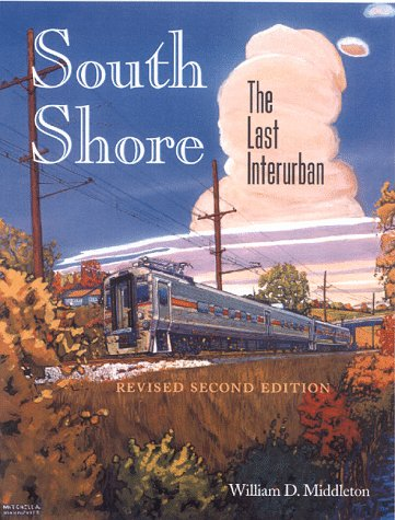 South Shore: The Last Interurban : Revised Second Edition (Railroads Past and Present)