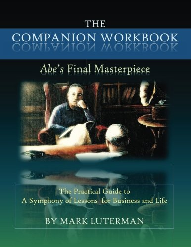 Download The Companion Workbook to Abe's Final Masterpiece: The Practical Guide to a Symphony of Lessons for Business and Life PDF