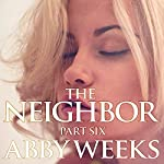 The Neighbor 6: Lust in the Suburbs | Abby Weeks