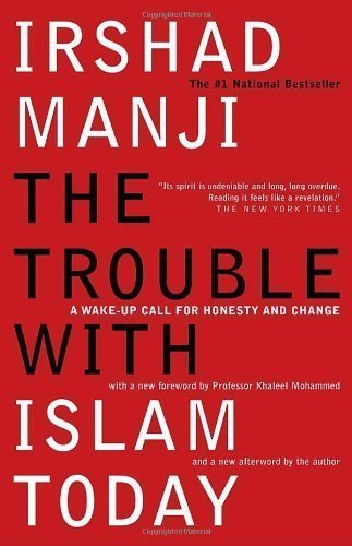 The Trouble with Islam Today: A Wake-up Call for Honesty and Change by Irshad Manji (Aug 23 2005)