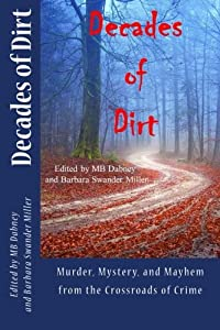 Decades of Dirt: Murder, Mystery and Mayhem from the Crossroads of Crime