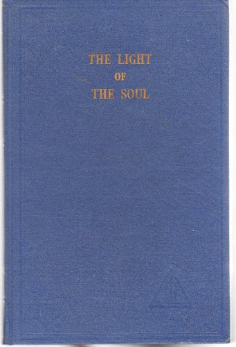 LIGHT OF THE SOUL Its Science and Effect A Paraphrase of the ...