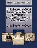 U. S. Supreme Court Transcript of Record Seymour V. Mccormick, , 1244966584