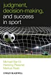 Judgment, Decision-Making and Success in Sport, Michael Bar-Eli and Henning Plessner, 047069453X