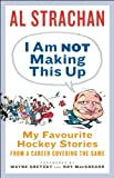 img - for I Am Not Making This Up: My Favourite Hockey Stories book / textbook / text book