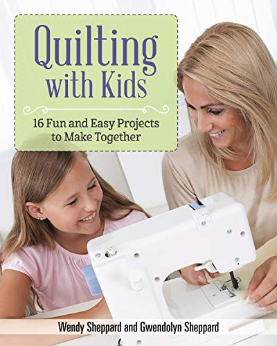 Quilting with Kids: 16 Fun and Easy Projects to Make Together (Landauer) Projects for Families, from Christmas Ornaments to Full Quilts, Plus Helpful Guides on Safety, Quilting Basics, & -
