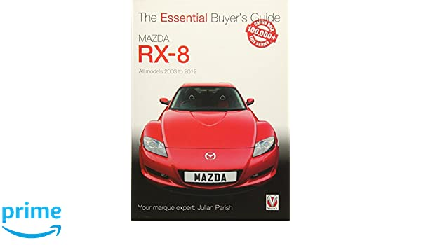 Mazda Rx-8: Alll Models 2003 to 2012 Essential Buyers Guide: Amazon.es: Julian Parish: Libros en idiomas extranjeros