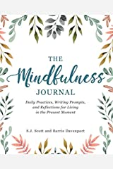 The Mindfulness Journal: Daily Practices, Writing Prompts, and Reflections for Living in the Present Moment Paperback