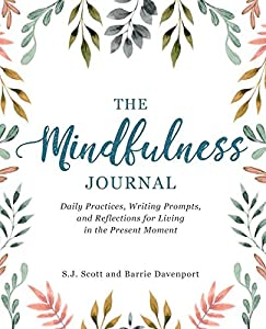 The Mindfulness Journal: Daily Practices, Writing Prompts, and Reflections for Living in the Present Moment