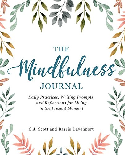 The Mindfulness Journal: Daily Practices, Writing Prompts, and Reflections for Living in the Present - Present Living