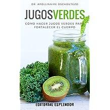 JUGOS VERDES: Cómo hacer jugos verdes para fortalecer la salud (Spanish Edition)