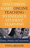 By Tisha Bender - Discussion-Based Online Teaching to Enhance Student Learning: Theory, Practice and Assessment: 1st (first) Edition