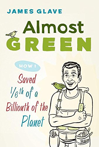 Almost Green: How I Saved 1/6th of a Billionth of the Planet (Style Floodlight)
