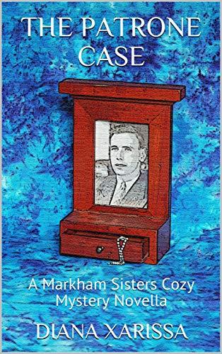 The Patrone Case (A Markham Sisters Cozy Mystery Novella Book 16) by [Xarissa, Diana]
