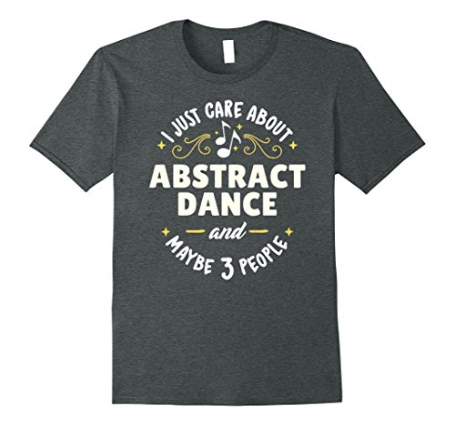 Mens Abstract Dance Dance T-Shirt - I Just Care About Abstract Da XL Dark Heather Abstract Dance