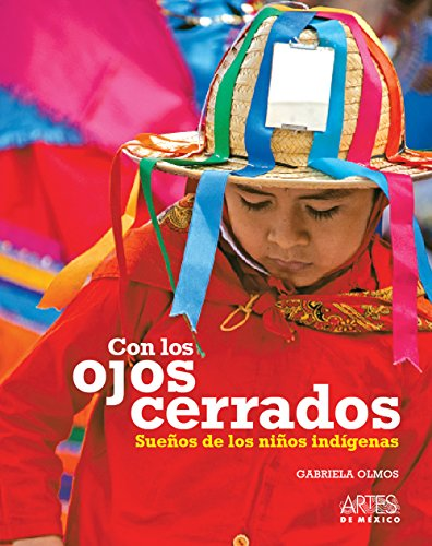 Con los ojos cerrados / Eyes Closed: Suenos de los ninos indigenas / Indigenous Children's Dreams (Spanish Edition)