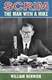 Scrim : The Man with a Mike, Renwick, William, 0864736959