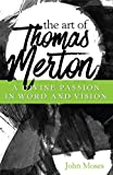 The Art of Thomas Merton: A Divine Passion in Word and Vision