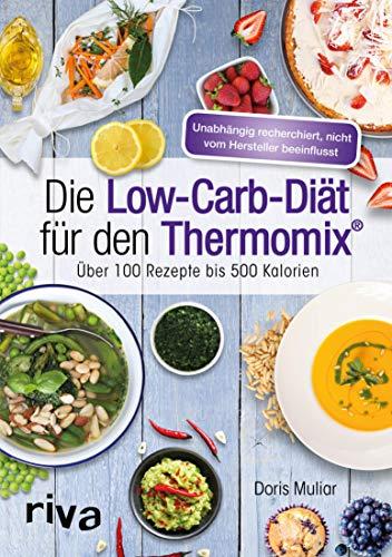 Die Low-Carb-Diät für den Thermomix: Über 100 Rezepte bis 500 Kalorien (German Edition)