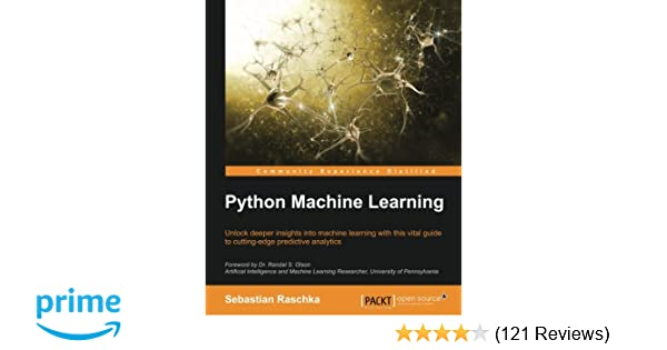Python Machine Learning, 1st Edition: Sebastian Raschka