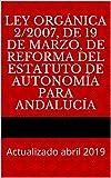 Ley Orgánica 2/2007, de 19 de marzo, de reforma del Estatuto de Autonomía para Andalucía: Actualizado abril 2019 (Códigos Básicos nº 15) (Spanish Edition)