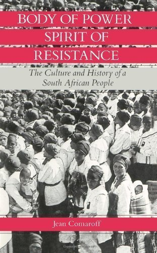 Body of Power, Spirit of Resistance: The Culture and History of a South African People 1st (first) Paperback Edit Edition by Comaroff, Jean [1985]