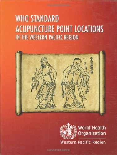 WHO Standard Acupuncture Point Locations in the Western Pacific Region (A WPRO Publication)