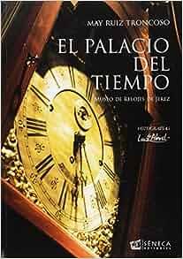 EL PALACIO DEL TIEMPO MUSEO DE RELOJES DE JEREZ: MARIA JOSÉ RUIZ TRONCOSO: 9788415128670: Amazon.com: Books