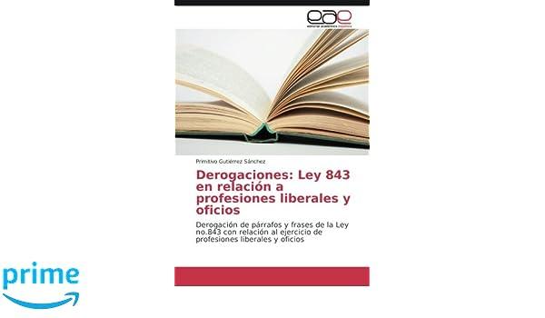 Amazon.com: Derogaciones: Ley 843 en relación a profesiones liberales y oficios: Derogación de párrafos y frases de la Ley no.843 con relación al ejercicio ...