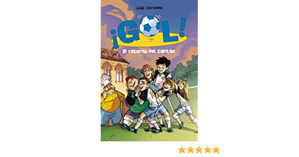 Amazon.com: El retorno del capitán (Serie ¡Gol! 9) (Spanish Edition) eBook: Luigi Garlando: Kindle Store