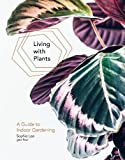 Living with Plants: A Guide to Indoor Gardening