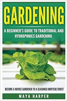 Gardening: Grow Organic Vegetables, Fruits, Herbs and Spices in Your Own Home: A Beginner's Guide to Traditional and Hydroponics Gardening. Become A ... Vegetable Gardening, Botanical Garden)