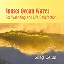Sunset Ocean Waves: For Wellbeing and Life Satisfaction Performance by Greg Cetus Narrated by  uncredited