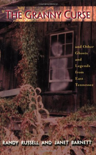 The Granny Curse and Other Ghosts and Legends from East Tennessee