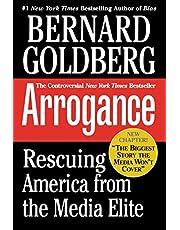 Arrogance: Rescuing America From The Media Elite