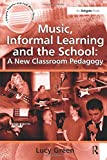 Music, Informal Learning and the School: A New Classroom Pedagogy: 0 (Ashgate Popular and Folk Music Series)