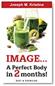 Image... A Perfect Body in 2 Months! - A Complete Guide to Weight Loss Fast and Calories Calculator in Food and Working Out if You Want a Perfect: A guide towards a healthy and happy living