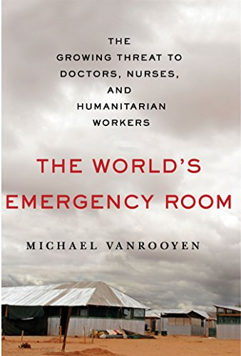The World's Emergency Room: The Growing Threat to Doctors, Nurses, and Humanitarian Workers - http://medicalbooks.filipinodoctors.org