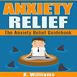 Anxiety Relief: The Guidebook