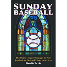 Sunday Baseball: The Major Leagues' Struggle to Play Baseball on the Lord's Day, 1876-1934